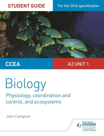 CCEA A2 Unit 1 Biology Student Guide: Physiology, Co-ordination and Control, and Ecosystems ebook by John Campton