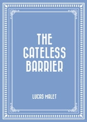The Gateless Barrier ebook by Lucas Malet