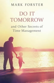 Do It Tomorrow and Other Secrets of Time Management ebook by Mark Forster