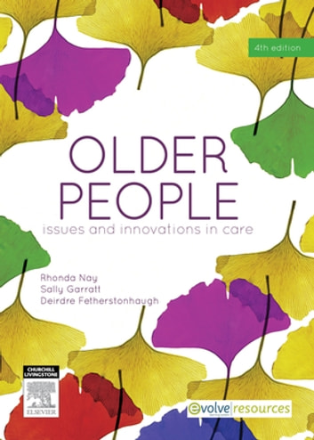 Older People - E-Book - Issues and Innovations in Care ebook by Deirdre Fetherstonhaugh,Rhonda Nay, RN, PhD, FRCNA FCN(NSW),Sally Garratt, RN, CertMidwifery, DipAppSc(NursEd), MScN, FRCNA