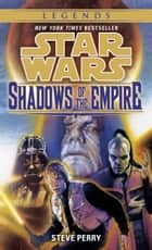 Shadows of the Empire: Star Wars Legends ebook by Steve Perry