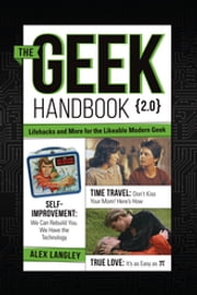 The Geek Handbook 2.0 - More Practical Skills and Advice for the Modern Likeable Geek ebook by Alex Langley
