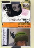 Anything But Ordinary eBook by Valerie Hobbs