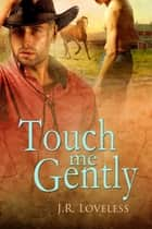 Touch Me Gently ebook by J.R. Loveless