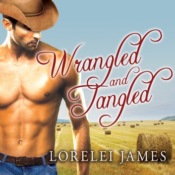 Wrangled and Tangled audiobook by Lorelei James