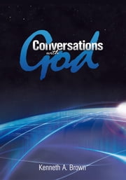 Conversations with God ebook by Kenneth A. Brown