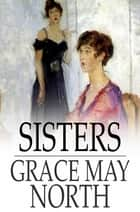 Sisters ebook by Grace May North