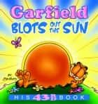 Garfield Blots Out the Sun - His 43rd book ebook by Jim Davis