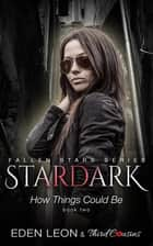 Stardark - How Things Could Be (Book 2) Fallen Stars Series - Supernatural Thriller Series ebook by Third Cousins, Eden Leon
