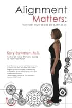 Alignment Matters ebook by Katy Bowman