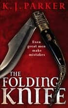 The Folding Knife ebook by K. J. Parker