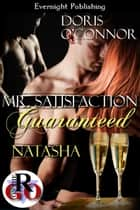 Mr. Satisfaction Guaranteed: Natasha ebook by Doris O'Connor