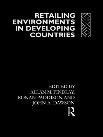 Retailing Environments in Developing Countries ebook by John Dawson,Allan M Findlay,Ronan Paddison