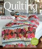 Quilting: Using Wedges ebook by Sarah Fielke