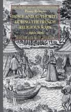 Peace and Authority During the French Religious Wars c.1560-1600 ebook by P. Roberts