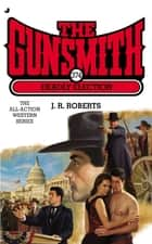 Gunsmith #374 - Deadly Election ebook by J. R. Roberts