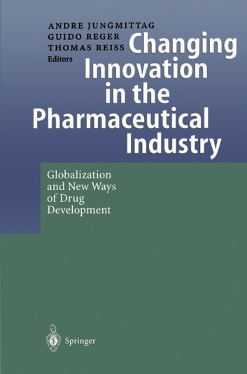 Changing Innovation in the Pharmaceutical Industry - Globalization and New Ways of Drug Development ebook by