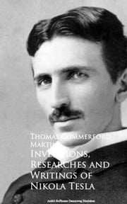 Inventions, Researches and Writings of Nikola Tesla ebook by Thomas Commerford Martin