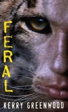 Feral ebook by Kerry Greenwood