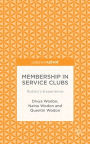Membership in Service Clubs - Rotary's Experience ebook by Quentin Wodon,Divya Wodon,Naina Wodon