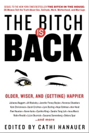 The Bitch Is Back - Older, Wiser, and (Getting) Happier ebook by Cathi Hanauer