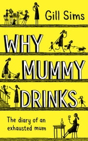 Why Mummy Drinks: Sunday Times Bestseller ebook by Gill Sims