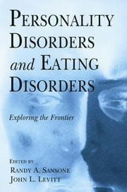 Personality Disorders and Eating Disorders: Exploring the Frontier - Exploring the Frontier ebook by Randy A. Sansone,John L. Levitt