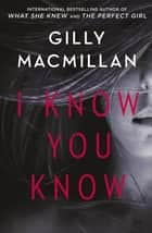 I Know You Know ekitaplar by Gilly Macmillan