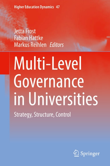 Multi-Level Governance in Universities - Strategy, Structure, Control ebook by