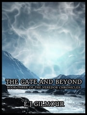 The Gate and Beyond: Book Three of the Veredor Chronicles ebook by E J Gilmour