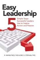 Easy Leadership - Creating Projects that Inspire Action and Passion ebook by R. Wayne Pace, PhD, Eric G. Stephan,...