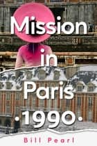 Mission in Paris 1990 ebook by Bill Pearl