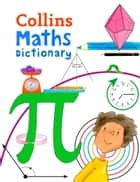 Collins Primary Maths Dictionary: Illustrated learning support for age 7+ ebook by Collins Dictionaries, Paul Broadbent