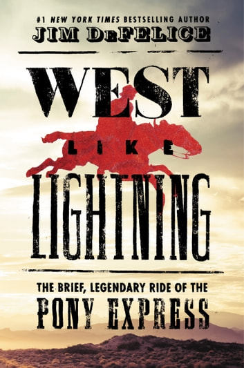 West Like Lightning - The Brief, Legendary Ride of the Pony Express ebook by Jim DeFelice