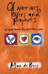 Of Warriors, Lovers and Prophets - Unusual Stories from South Africa's Past ebook by Max du Preez