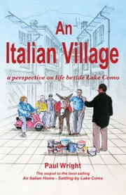 An Italian Village: a perspective on life beside Lake Como (Italian Trilogy Series Volume Two) ebook by Paul Wright