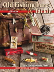 Old Fishing Lures & Tackle: Identification and Value Guide ebook by Luckey, Carl F.