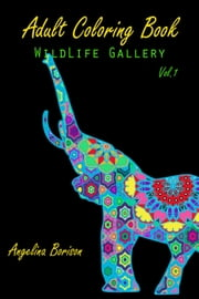 Adult Coloring Book : Wild Life Gallery - Wild Life Gallery, #1 ebook by Angelina Borison