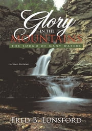 Glory in the Mountains - The Sound of Many Waters (Second Edition) ebook by Fred B. Lunsford