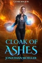 Cloak of Ashes ebook by Jonathan Moeller