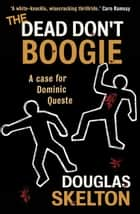 The Dead Don't Boogie ebook by Douglas Skelton