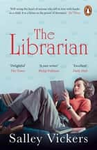 The Librarian - The Top 10 Sunday Times Bestseller ebook by Salley Vickers