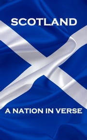 Scotland, A Nation In Verse ebook by Robert Burns, Walter Scott, Robert Louis Stevenson