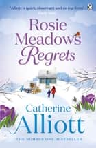Rosie Meadows Regrets... ebook by Catherine Alliott