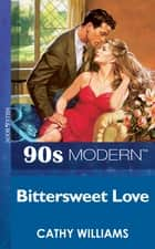 Bittersweet Love (Mills & Boon Vintage 90s Modern) ebook by Cathy Williams