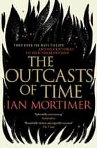 The Outcasts of Time ebook by Ian Mortimer
