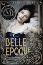 Belle Epoque ebook by Elizabeth Ross