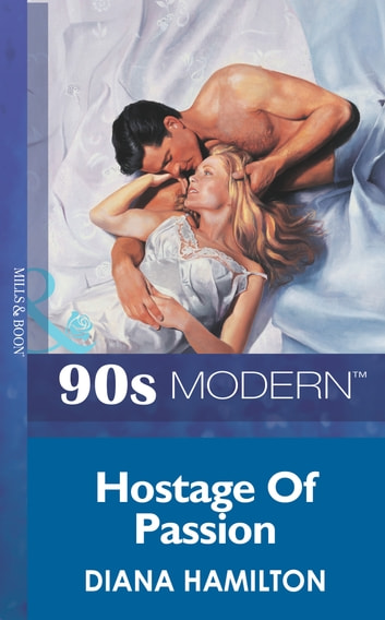 Hostage Of Passion (Mills & Boon Vintage 90s Modern) ebook by Diana Hamilton