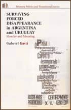 Surviving Forced Disappearance in Argentina and Uruguay ebook by G. Gatti