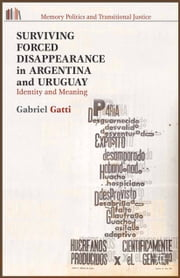 Surviving Forced Disappearance in Argentina and Uruguay - Identity and Meaning ebook by G. Gatti